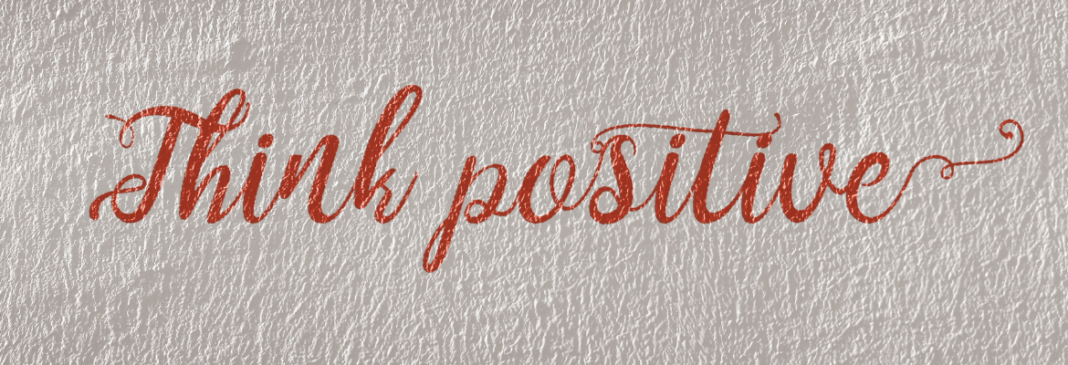think positive Aufschrift positiv denken positive Affirmationen